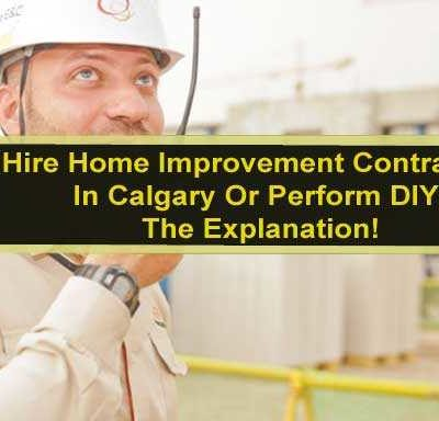 Hire Home Improvement Contractors In Calgary Or Perform DIY? The Explanation!