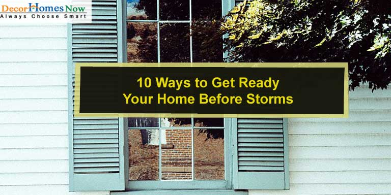 10 Ways to Get Ready Your Home Before Storms