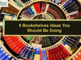 5 Bookshelves Ideas You Should Be Doing